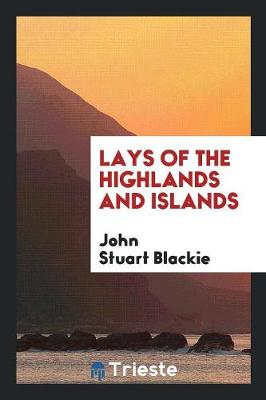 Lays of the Highlands and Islands (Paperback)