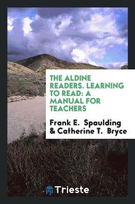 The Aldine Readers. Learning to Read: A Manual for Teachers (Paperback)