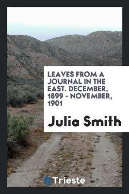 Leaves from a Journal in the East. December, 1899 - November, 1901 (Paperback)