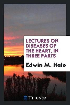 Lectures on Diseases of the Heart, in Three Parts (Paperback)