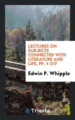 Lectures on Subjects Connected with Literature and Life, Pp. 1-217 (Paperback)