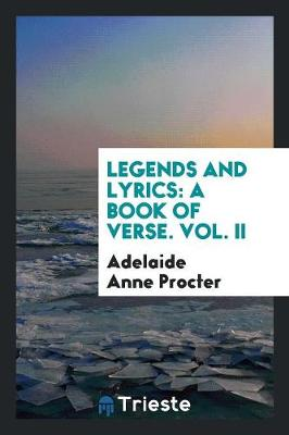Legends and Lyrics: A Book of Verse. Vol. II (Paperback)