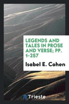 Legends and Tales in Prose and Verse; Pp. 1-257 (Paperback)