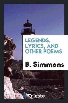 Legends, Lyrics, and Other Poems (Paperback)