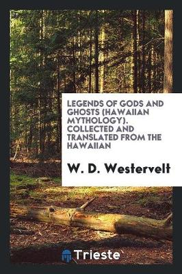 Legends of Gods and Ghosts (Hawaiian Mythology). Collected and Translated from the Hawaiian (Paperback)