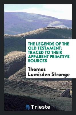 The Legends of the Old Testament: Traced to Their Apparent Primitive Sources (Paperback)