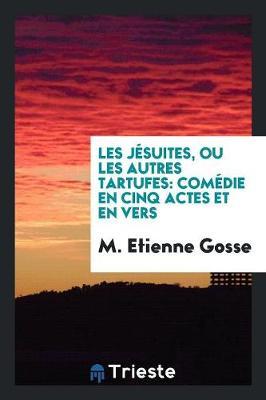 Les J suites, Ou Les Autres Tartufes: Com die En Cinq Actes Et En Vers (Paperback)