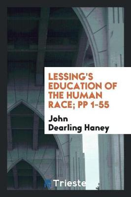 Lessing's Education of the Human Race; Pp 1-55 (Paperback)