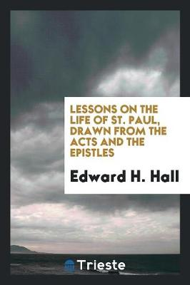 Lessons on the Life of St. Paul, Drawn from the Acts and the Epistles (Paperback)