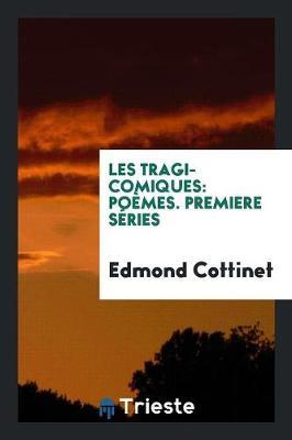 Les Tragi-Comiques: Po mes. Premiere S ries (Paperback)