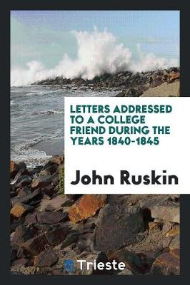 Letters Addressed to a College Friend During the Years 1840-1845 (Paperback)