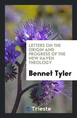 Letters on the Origin and Progress of the New Haven Theology (Paperback)