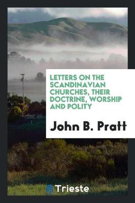 Letters on the Scandinavian Churches, Their Doctrine, Worship and Polity (Paperback)