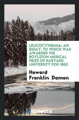 Leucocythemia: An Essay, to Which Was Awarded the Boylston Medical Prize of Harvard University for 1863 (Paperback)