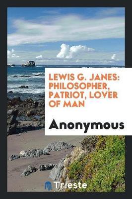 Lewis G. Janes: Philosopher, Patriot, Lover of Man (Paperback)