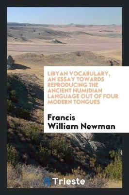 Libyan Vocabulary, an Essay Towards Reproducing the Ancient Numidian Language Out of Four Modern Tongues (Paperback)