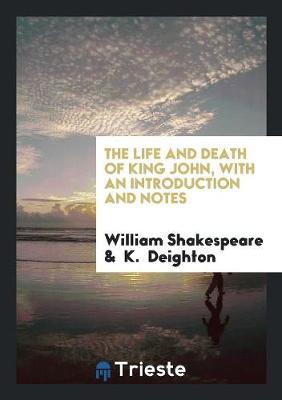 The Life and Death of King John, with an Introduction and Notes (Paperback)