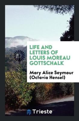 Life and Letters of Louis Moreau Gottschalk (Paperback)