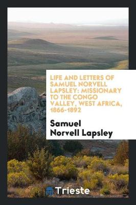 Life and Letters of Samuel Norvell Lapsley: Missionary to the Congo Valley, West Africa, 1866-1892 (Paperback)