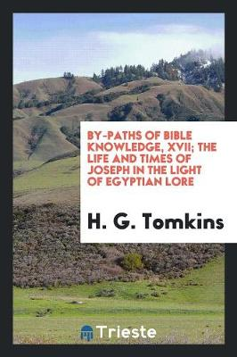 By-Paths of Bible Knowledge, XVII; The Life and Times of Joseph in the Light of Egyptian Lore (Paperback)