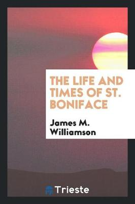 The Life and Times of St. Boniface (Paperback)