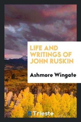 Life and Writings of John Ruskin (Paperback)