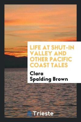 Life at Shut-In Valley and Other Pacific Coast Tales (Paperback)