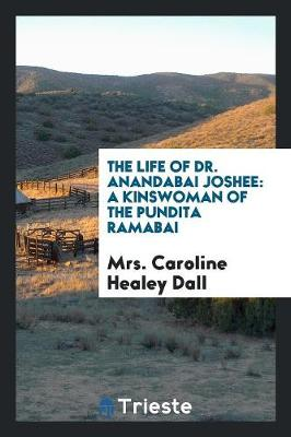 The Life of Dr. Anandabai Joshee: A Kinswoman of the Pundita Ramabai (Paperback)