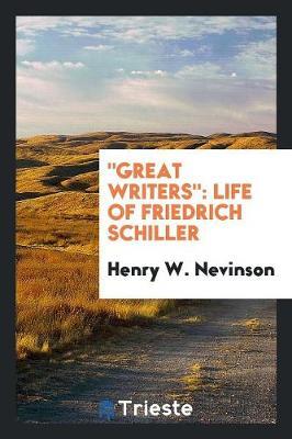 Great Writers: Life of Friedrich Schiller (Paperback)
