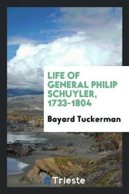 Life of General Philip Schuyler, 1733-1804 (Paperback)