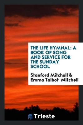 The Life Hymnal: A Book of Song and Service for the Sunday School (Paperback)