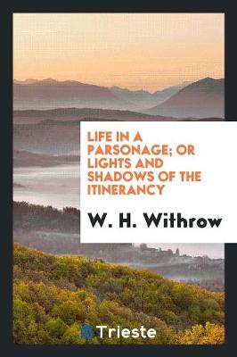 Life in a Parsonage; Or Lights and Shadows of the Itinerancy (Paperback)