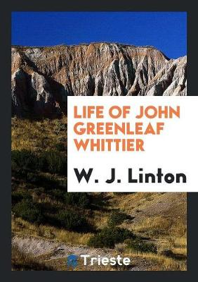 Life of John Greenleaf Whittier (Paperback)