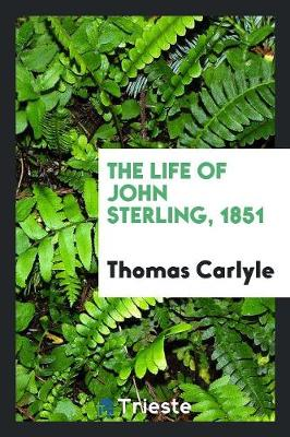 The Life of John Sterling, 1851 (Paperback)