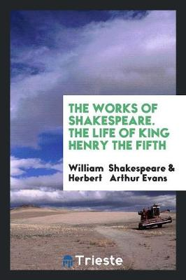 The Works of Shakespeare. the Life of King Henry the Fifth (Paperback)