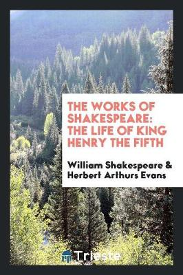 The Works of Shakespeare: The Life of King Henry the Fifth (Paperback)