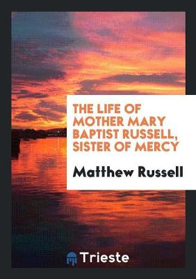 The Life of Mother Mary Baptist Russell, Sister of Mercy (Paperback)