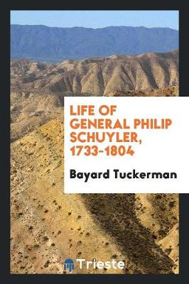Life of General Philip Schuyler, 1733-1804 (Paperback)