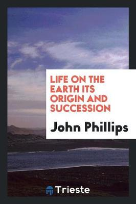 Life on the Earth Its Origin and Succession (Paperback)