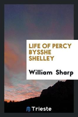 Life of Percy Bysshe Shelley (Paperback)