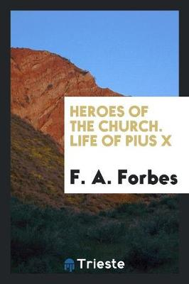 Heroes of the Church. Life of Pius X (Paperback)