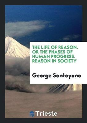 The Life of Reason, Or, the Phases of Human Progress: Reason in Society (Paperback)
