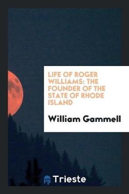 Life of Roger Williams: The Founder of the State of Rhode Island (Paperback)