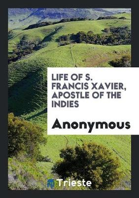 Life of S. Francis Xavier, Apostle of the Indies (Paperback)
