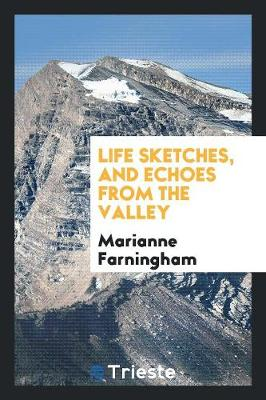Life Sketches, and Echoes from the Valley (Paperback)