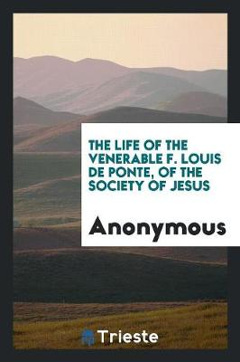 The Life of the Venerable F. Louis de Ponte, of the Society of Jesus (Paperback)