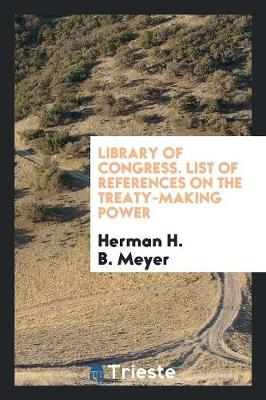Library of Congress. List of References on the Treaty-Making Power (Paperback)