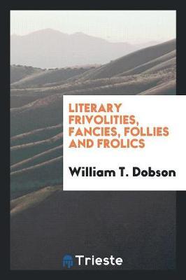Literary Frivolities, Fancies, Follies and Frolics (Paperback)