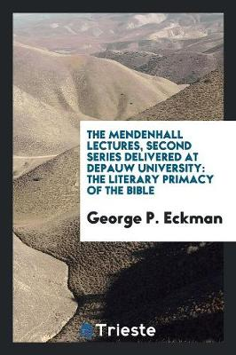 The Mendenhall Lectures, Second Series Delivered at Depauw University: The Literary Primacy of the Bible (Paperback)