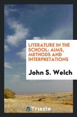 Literature in the School: Aims, Methods and Interpretations (Paperback)